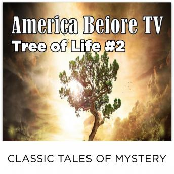 America Before TV - Tree Of Life  #2, Classic Tales of Mystery