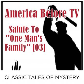 America Before TV - Salute To ''One Man's Family'' [03], Classic Tales of Mystery