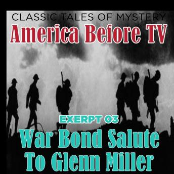 America Before TV - War Bond Salute To Glenn Miller [Excerpt 03]