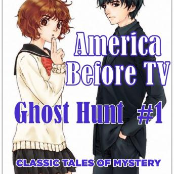 America Before TV - Ghost Hunt  #1, Classic Tales of Mystery