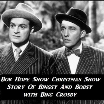 Bob Hope Show Christmas Show Story Of Bingsy And Bobsy with Bing Crosby