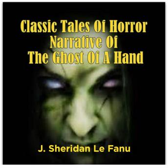 Classic Tales Of Horror Narrative Of The Ghost Of A Hand, J. Sheridan Le Fanu