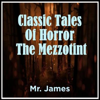 Download Classic Tales Of Horror The Mezzotint by Mr. James