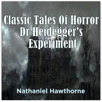 Download Classic Tales Of Horror Dr Heidegger's Experiment by Nathanial Hawthorne