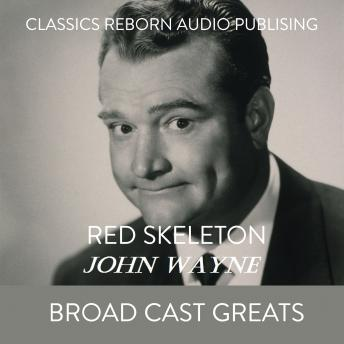 Red Skelton  John Wayne Broad Cast Greats, Classic Reborn Audio Publishing