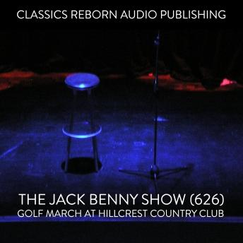 Jack Benny Show (626) Golf Match at Hillcrest Country Club, Classic Reborn Audio Publishing