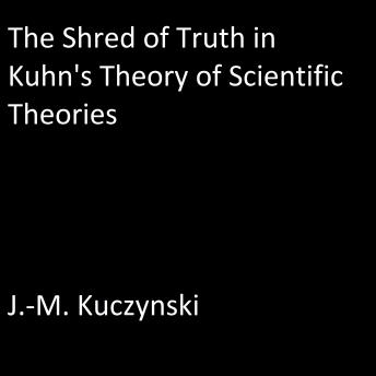 Shred of Truth of Kuhn's Theory of Scientific Theories, J.-M. Kuczynski