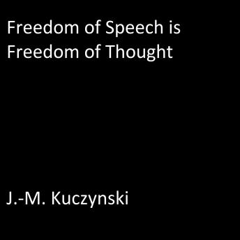 Freedom of Speech is Freedom of Thought, J.-M. Kuczynski