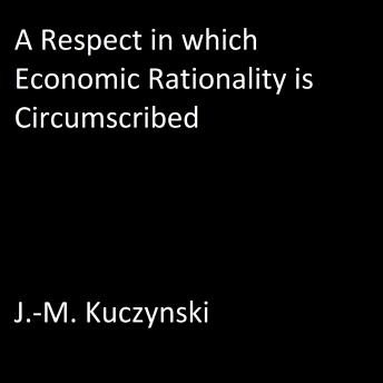 Respect in Which Economic Rationality is Circumscribed, J.-M. Kuczynski