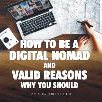 How to Be a Digital Nomad and Valid Reasons Why You Should, James David Rockefeller