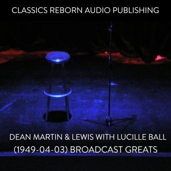 Dean Martin & Lewis with Lucille Ball (1949-04-03) Broadcast Greats, Classic Reborn Audio Publishing