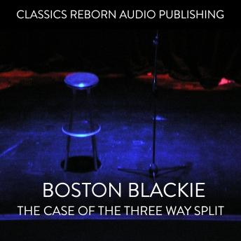 Boston Blackie - The Case Of The Three Way Split, Classic Reborn Audio Publishing