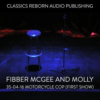 Fibber McGee and Molly - 35-04-16 - Motorcycle Cop (First Show)