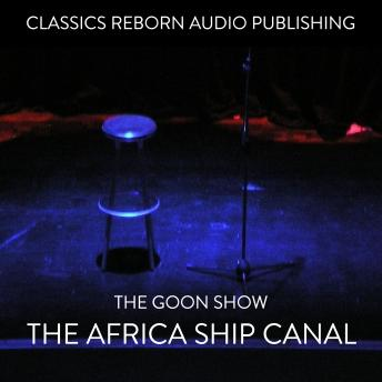 Goons - The Africa Ship Canal, Classic Reborn Audio Publishing