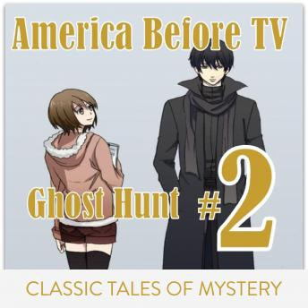 America Before TV - Ghost Hunt  #2, Classic Tales of Mystery