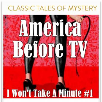 Download America Before TV - I Won't Take A Minute  #1 by Classic Tales of Mystery