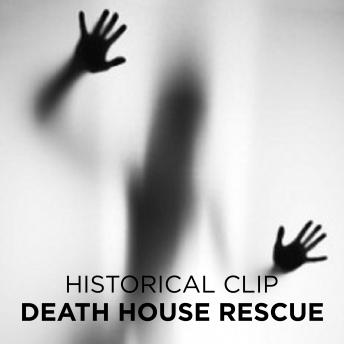 Death House Rescue, Historical Clip