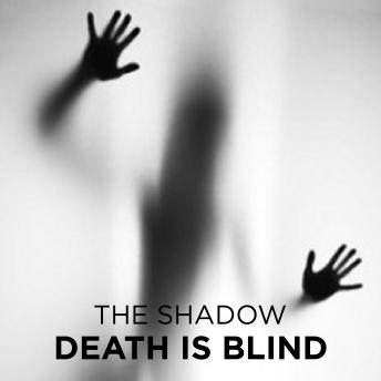Death is Blind, The Shadow