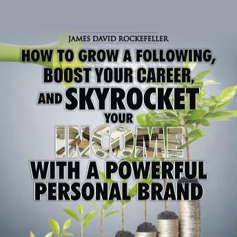 Personal Brand: How to Grow a Following, Boost your Career, and Skyrocket Your Income With a Powerful Personal Brand