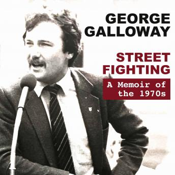 Street Fighting: A Memoir of the 1970s, George Galloway