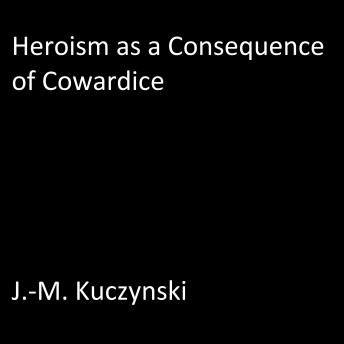 Heroism as a Consequence of Cowardice, J.-M. Kuczynski