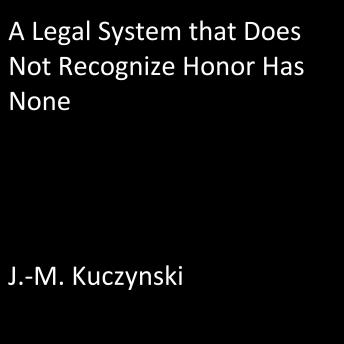 Legal System that Does Not Recognize Honor Has None, J.-M. Kuczynski