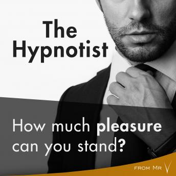 Hypnotist: How much pleasure can you stand?, Mr V