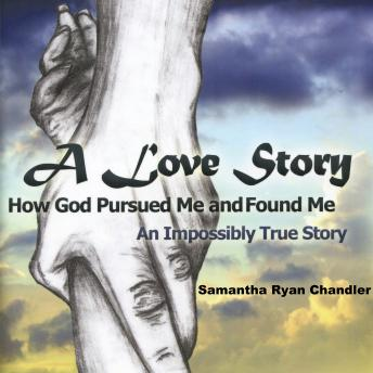 Love Story, How God Pursued Me and Found Me, Samantha Ryan Chandler