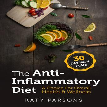 Anti-Inflammatory Diet: A Choice For Overall Health & Wellness, Katy Parsons