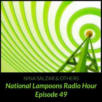 Download Nantional Lampoons Radio Hour  Episode 49 by Nina Salzar & Others