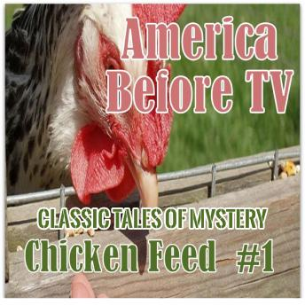 America Before TV - Chicken Feed  #1, Classic Tales of Mystery