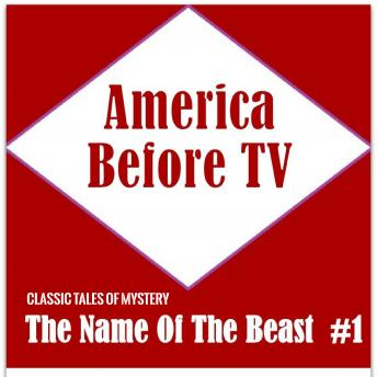 America Before TV - The Name Of The Beast  #1, Classic Tales of Mystery