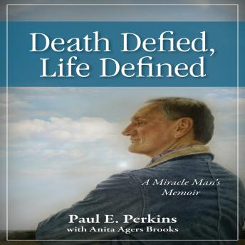 Death Defied, Life Defined: A Miracle Man's Memoir, Paul E. Perkins with Anita Agers Brooks
