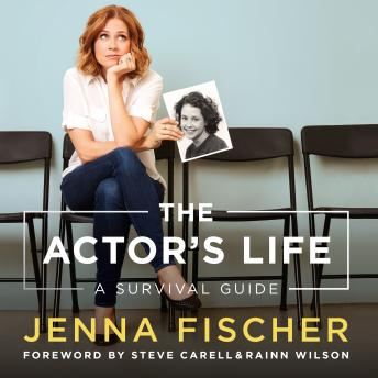 Actor's Life: A Survival Guide, Jenna Fischer