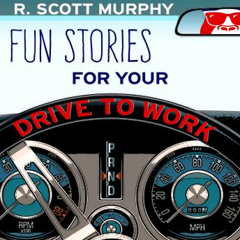 Fun Stories For Your Drive To Work, R. Scott Murphy