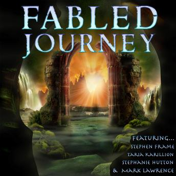 Fabled Journey II, Stephanie Hutton, Taria Karillion, Stephen Frame, Mark Lawrence