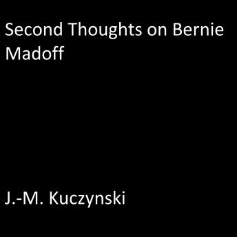 Second Thoughts on Bernie Madoff, J.-M. Kuczynski