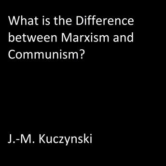 What is the Difference between Marxism and Communism?, J.-M. Kuczynski