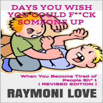 Days You Wish You Could F**ck Someone UP: When You Become Tired of People Sh* t, Raymoni Love