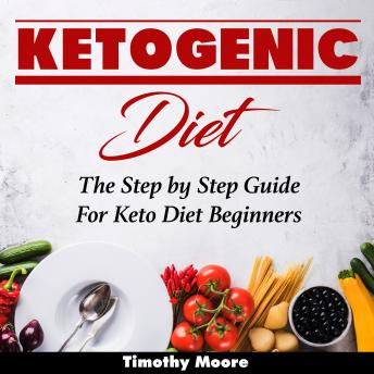 Ketogenic Diet: The Step by Step Guide For Keto Diet Beginners