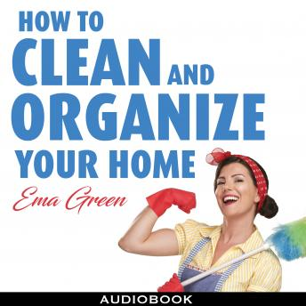 How To Clean and Organize Your House: Speed Cleaning, Decluttering, Organizing