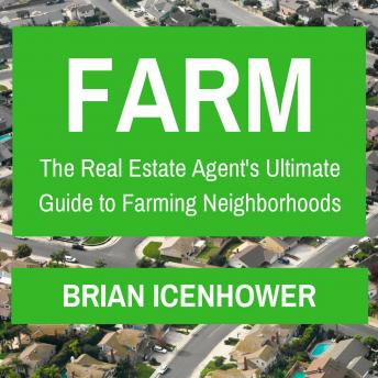 Download Farm: The Real Estate Agent's Ultimate Guide to Farming Neighborhoods by Brian Icenhower