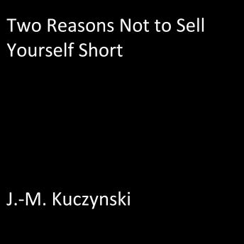 Two Reasons Not to Sell Yourself Short, J.-M. Kuczynski