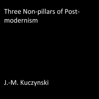 Three Non-pillars of Post-modernism, J.-M. Kuczynski