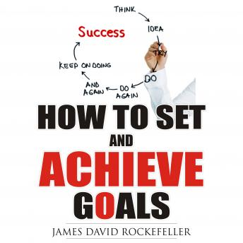 How To Set And Achieve Goals, James David Rockefeller