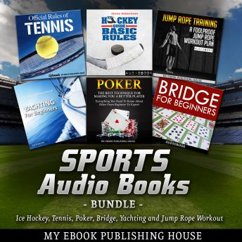 Download Sports Audio Books Bundle: Ice Hockey, Tennis, Poker, Bridge, Yachting and Jump Rope Workout by My Ebook Publishing House