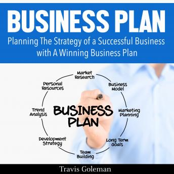 Business Plan: A Guide to Planning The Strategy of a Successful Business with A Winning Business Plan