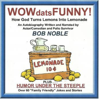 WOWdatsFUNNY! How God Turns Lemons Into Lemonade, BOB NOBLE