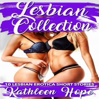 Download Lesbian Collection: 10 Lesbian Erotica Short Stories by Kathleen Hope