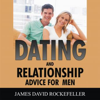 Dating and Relationship Advice for Men, James David Rockefeller
